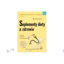 Suplementy diety a zdrowie. Seria Instytut Żywności i Żywienia Zaleca