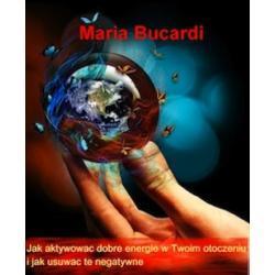 Jak aktywować dobre energie w Twoim otoczeniu i jak usuwać te negatywne poradnik Marii Bucardi Ezoteryka