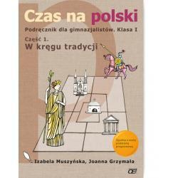 Czas na polski. Podręcznik. Klasa I. Część 1. W kręgu tradycji