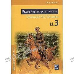 Historia, Przez tysiąclecia i wieki. Cywilizacje XIX i XX wieku. Ćwiczenia klasa 3