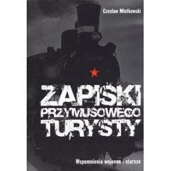 Zapiski przymusowego turysty. Wspomnienia wojenne i starsze - Czesław Młotkowski