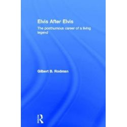 Elvis After Elvis, The Posthumous Career of a Living Legend by Gilbert B. Rodman, 9780415110020.