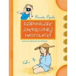 Dzienniczek zakręconej nastolatki cz.4 - Renata Opala