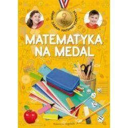 Matematyka na medal. Zbiór zadań matematycznych 9 lat