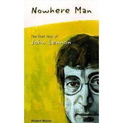 Nowhere Man, The Final Days of John Lennon by Robert Rosen, 9780932551511.