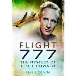 Flight 777, The Mystery of Leslie Howard by Ian Colvin, 9781781590164.