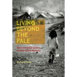 Living Beyond the Pale, Environmental Justice and the Roma Minority by Richard Filcak, 9786155225130.