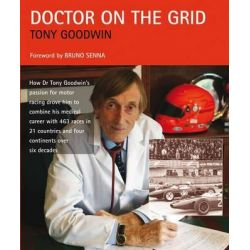 Doctor on the Grid, How Dr Tony Goodwin's Passion for Motor Racing Drove Him to Combine His Medical Career with 463 Races in 21 Countries by Tony Goodwin, 9781899870844.