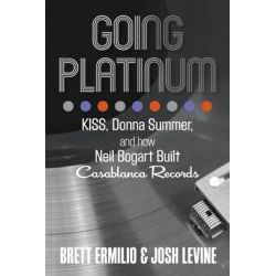 Going Platinum, Kiss, Donna Summer, and How Neil Bogart Built Casablanca Records by Brett Ermilio, 9780762791330.