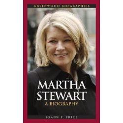 Martha Stewart Martha Stewart : A Biography a Biography, A Biography a Biography by Joann F. Price, 9780313338939.