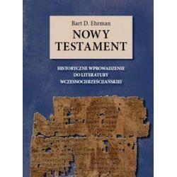 Nowy Testament. Historyczne wprowadzenie do literatury wczesnochrześcijańskiej - Bart D. Ehrman