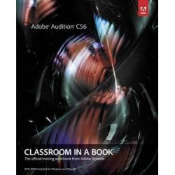 Adobe Audition CS6 Classroom in a Book, The Official Training Workbook from Adobe Systems by Adobe Creative Team, 9780321832832.