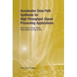 Accelerator Data-Path Synthesis for High-Throughput Signal Processing Applications by Werner Geurts, 9781461346746.