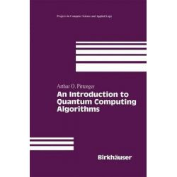 An Introduction to Quantum Computing Algorithms by Arthur O. Pittenger, 9781461271277.