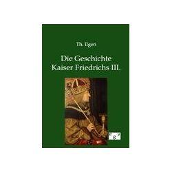 Bücher: Die Geschichte Kaiser Friedrichs III.  von Th. Ilgen
