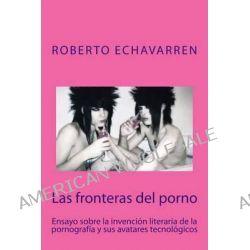 Las Fronteras del Porno, Ensayo Sobre Filosofia de La Pornografia by Roberto Echavarren, 9781482585094.