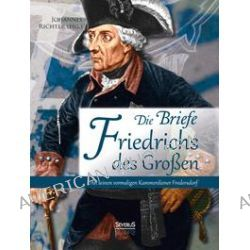 Bücher: Die Briefe Friedrichs des Großen an seinen vormaligen Kammerdiener Fredersdorf  von Johannes Richter