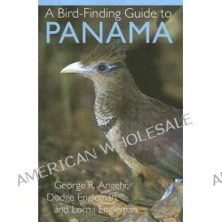 A Bird-Finding Guide to Panama by George Richard Angehr, 9780801474231.