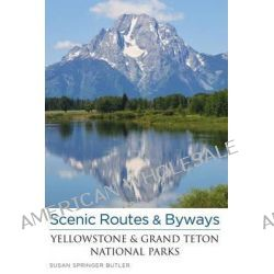 Scenic Routes & Byways Yellowstone & Grand Teton National Parks, Scenic Driving Yellowstone & Grand Teton National Parks by Susan Butler, 9780762779574.