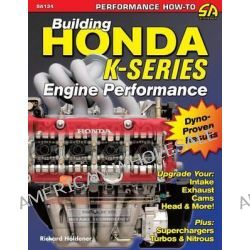 Building Honda K-Series Engine Performance by Richard Holdener, 9781613251096.