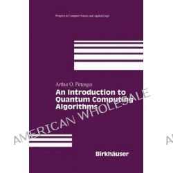 An Introduction to Quantum Computing Algorithms by A.O. Pittenger, 9780817641276.
