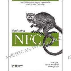 Beginning NFC, Near-Field Communication with Arduino, Android, and PhoneGap by Brian Jepson, 9781449308520.