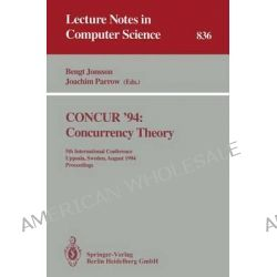 Concur '94 Concurrency Theory, 5th International Conference, Uppsala, Sweden, August 22 - 25, 1994. Proceedings by Bengt Jonsson, 9783540583295.