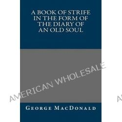 A Book of Strife in the Form of the Diary of an Old Soul by George MacDonald, 9781484948088.