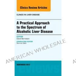 A Practical Approach to the Spectrum of Alcoholic Liver Disease, an Issue of Clinics in Liver Disease by David I. Bernstein, 9781455749171.