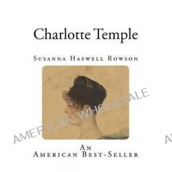 Charlotte Temple by Susanna Haswell Rowson, 9781499599701.
