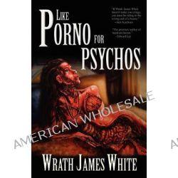 Like Porno for Psychos by Wrath James White, 9781936383849.