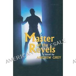 Master of the Revels by Andrew Grey, 9781934187265.