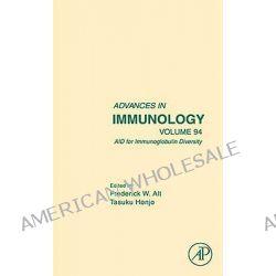 AID for Immunoglobulin Diversity: v.94, Advances in Immunology by Frederick W. Alt, 9780123737069.