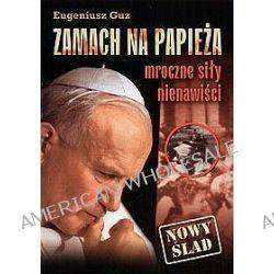Zamach na papieża. Mroczne siły nienawiści - Eugeniusz Guz