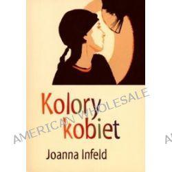 Kolory kobiet - Joanna  Infeld