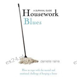 Housework Blues - A Survival Guide, How to Cope with the Mental and Emotional Challenge of Keeping a Home by Danielle Raine, 9780956493903.