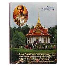 Kung Chulalongkorns Paviljong : Siams store kung och hans resa till Sverige = King Chulalongkorn's Pavilion : the great