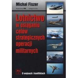 Lotnictwo w osiąganiu celów strategicznych operacji militarnych - Michał Fiszer