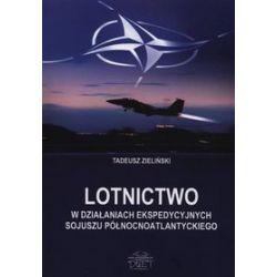 Lotnictwo w działaniach ekspedycyjnych Sojuszu Północnoatlantyckiego - Tadeusz Zieliński