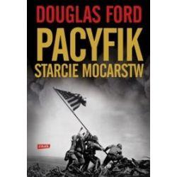Pacyfik. Starcie mocarstw - Douglas Ford