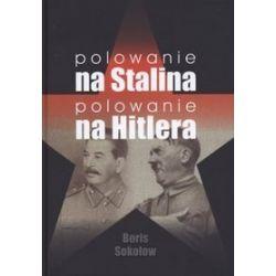 Polowanie na Stalina. Polowanie na Hitlera. Mity i rzeczywistość. Tajne zmagania służb specjalnych w latach II wojny światowej - Boris Sokołow