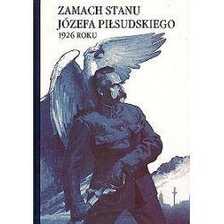 Zamach Stanu Józefa Piłsudskiego 1926 roku