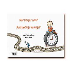 När börjar sen? = Kad pocinje kasnije? - Malin Roca Ahlgren - Bok (9789186899301)