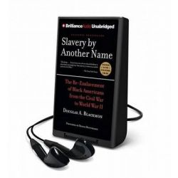 Slavery by Another Name, The Re-Enslavement of Black Americans from the Civil War to World War II Audio Book (Audio Product) by Douglas A. Blackmon, 9781480564862. Buy the audio book onlin
