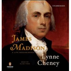 James Madison, A Life Reconsidered Audio Book (Audio CD) by Lynne Cheney, 9781611762785. Buy the audio book online.