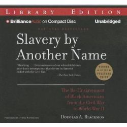 Slavery by Another Name, The Re-Enslavement of Black Americans from the Civil War to World War II Audio Book (Audio CD) by Douglas A Blackmon, 9781480528284. Buy the audio book online.