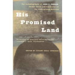 the life of a former slave john p parker Parker, john p (1827-1900) back to brought it to life with the publication of his promised land: the autobiography of john p parker, former slave and conductor.