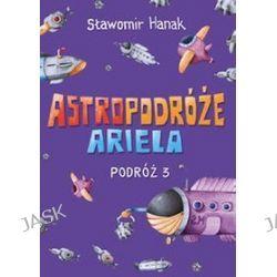Astropodróże Ariela. Podróż 3 - Sławomir Hanak