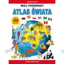 Mój pierwszy atlas świata + 200 naklejek - Beata Guzowska