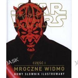 Star Wars, cz. 1. Mroczne Widmo. Nowy słownik ilustrowany